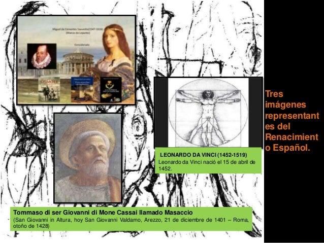 Tres imágenes representant es del Renacimient o Español. LEONARDO DA VINCI (1452-1519) Leonardo da Vinci nació el 15 de ab...