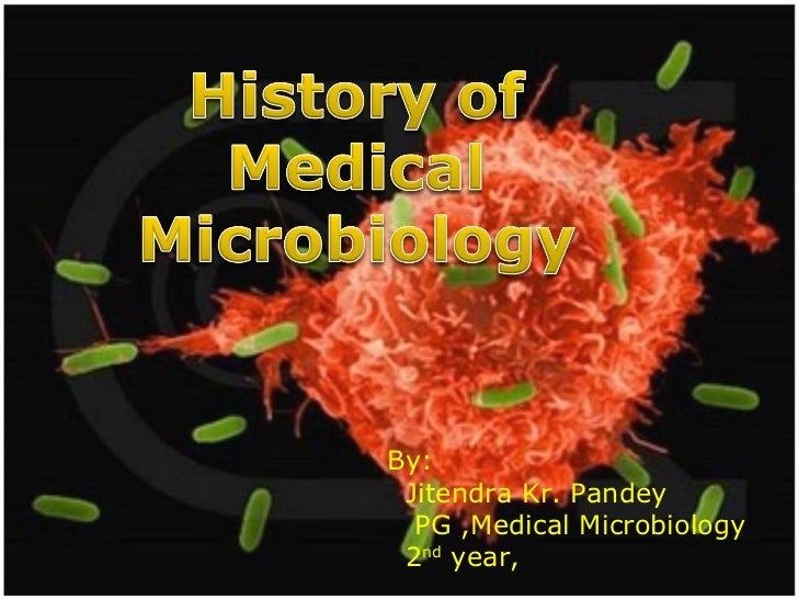 <ul><li>The History of Medical Microbiology </li></ul>By: Jitendra Kr. Pandey PG ,Medical Microbiology 2 nd  year,