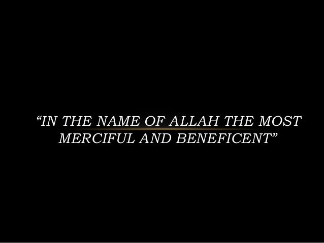 """IN THE NAME OF ALLAH THE MOST   MERCIFUL AND BENEFICENT"""