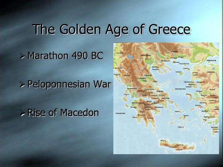 The Golden Age of Greece  Marathon 490 BC    Peloponnesian War    Rise of Macedon