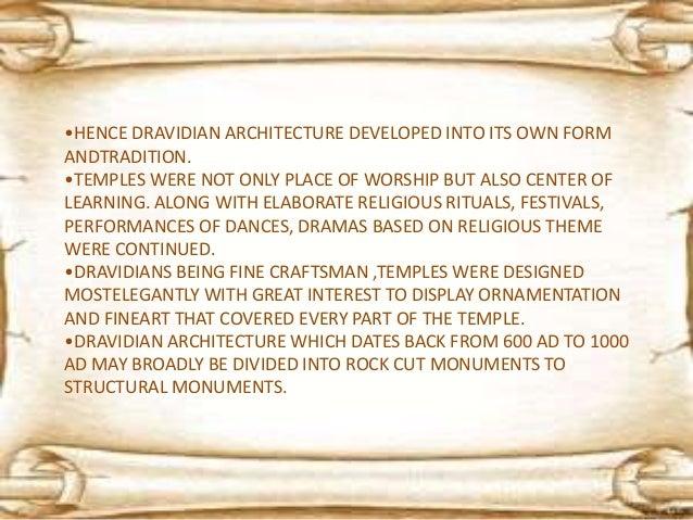 DRAVIDIAN ARCHITECTURE IS SUB DIVIDED INTO 5 STYLES: 1. PALLAVA STYLE 2. CHOLA STYLE 3. PANDYA STYLE 4. VIJAYANAGAR STYLE ...