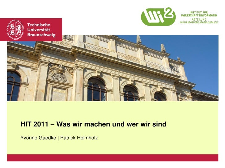 Platzhalter für Bild, Bild auf Titelfolie hinter das Logo einsetzenHIT 2011 – Was wir machen und wer wir sindYvonne Gaedke...