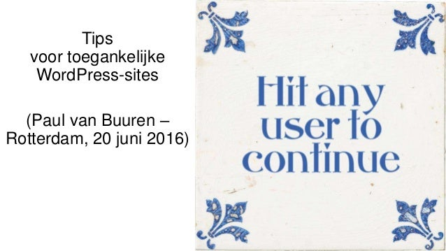 Tips voor toegankelijke WordPress-sites (Paul van Buuren – Rotterdam, 20 juni 2016)