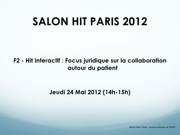 SALON HIT PARIS 2012F2 - Hit Interactif : Focus juridique sur la collaboration                       autour du patient    ...