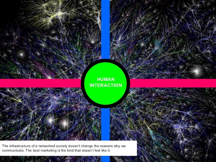 HUMAN INTERACTION The infrastructure of a networked society doesn't change the reasons why we communicate. The best market...