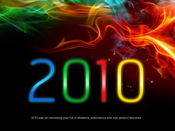 2010 was an interesting year full of disasters, entertainers and new product launches.