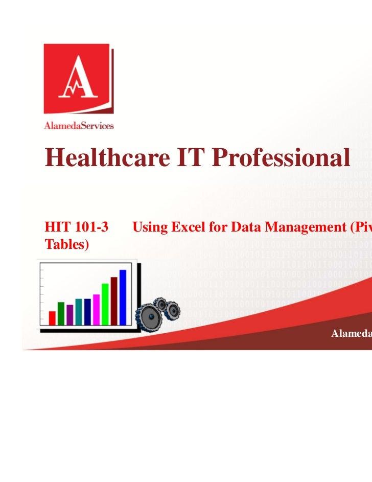 1Healthcare IT ProfessionalHIT 101-3   Using Excel for Data Management (PivotTables)                                      ...