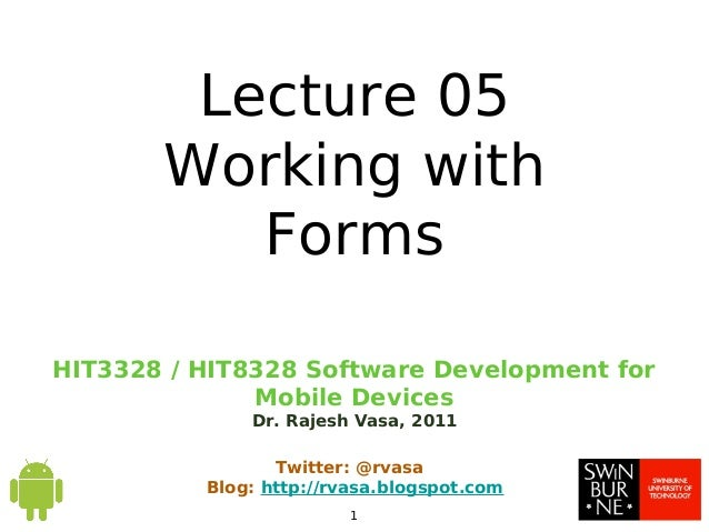 HIT3328 / HIT8328 Software Development forMobile DevicesDr. Rajesh Vasa, 2011Twitter: @rvasaBlog: http://rvasa.blogspot.co...