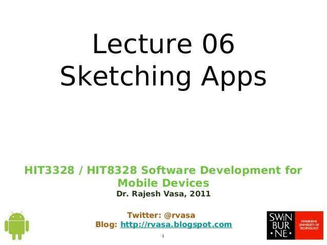 HIT3328 / HIT8328 Software Development forMobile DevicesDr. Rajesh Vasa, 20111Twitter: @rvasaBlog: http://rvasa.blogspot.c...