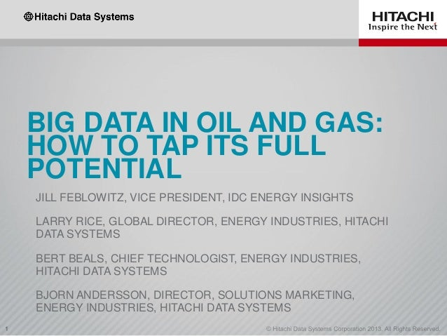 BIG DATA IN OIL AND GAS: HOW TO TAP ITS FULL POTENTIAL JILL FEBLOWITZ, VICE PRESIDENT, IDC ENERGY INSIGHTS LARRY RICE, GLO...