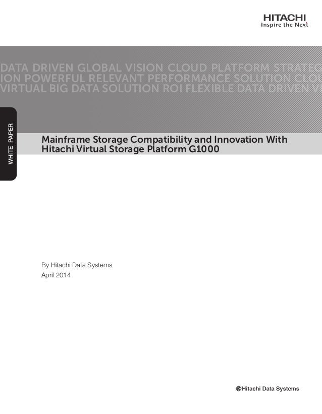 Mainframe Storage Compatibility and Innovation With Hitachi Virtual Storage Platform G1000 DATA DRIVEN GLOBAL VISION CLOUD...