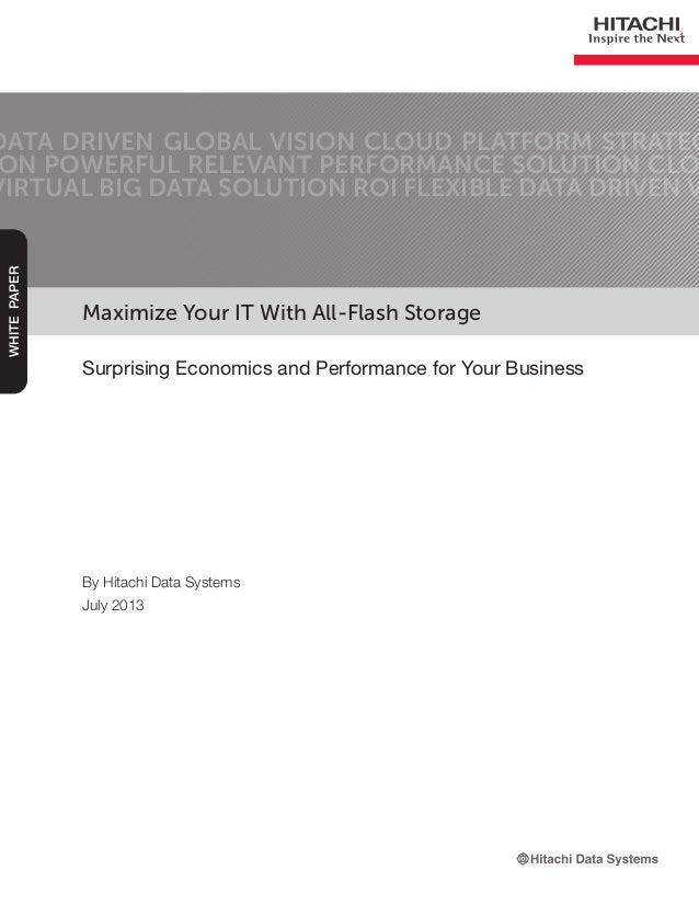 Maximize Your IT With All-Flash Storage Surprising Economics and Performance for Your Business DATA DRIVEN GLOBAL VISION C...