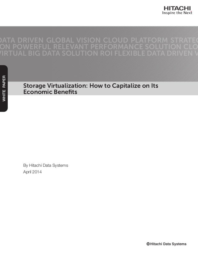 Storage Virtualization: How to Capitalize on Its Economic Benefits DATA DRIVEN GLOBAL VISION CLOUD PLATFORM STRATEG ON POW...