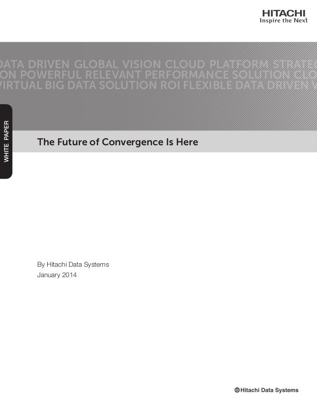 The Future of Convergence Is Here DATA DRIVEN GLOBAL VISION CLOUD PLATFORM STRATEG ON POWERFUL RELEVANT PERFORMANCE SOLUTI...