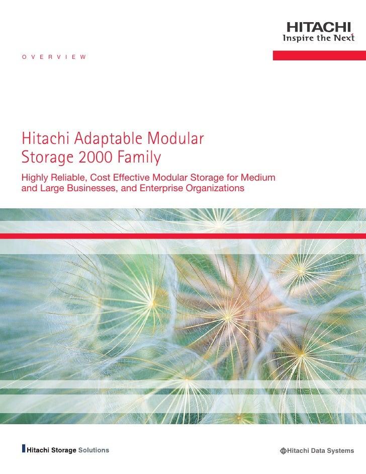 O V E R V I E W     Hitachi Adaptable Modular Storage 2000 Family Highly Reliable, Cost Effective Modular Storage for Medi...