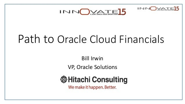 Path to Oracle Cloud Financials Bill Irwin VP, Oracle Solutions