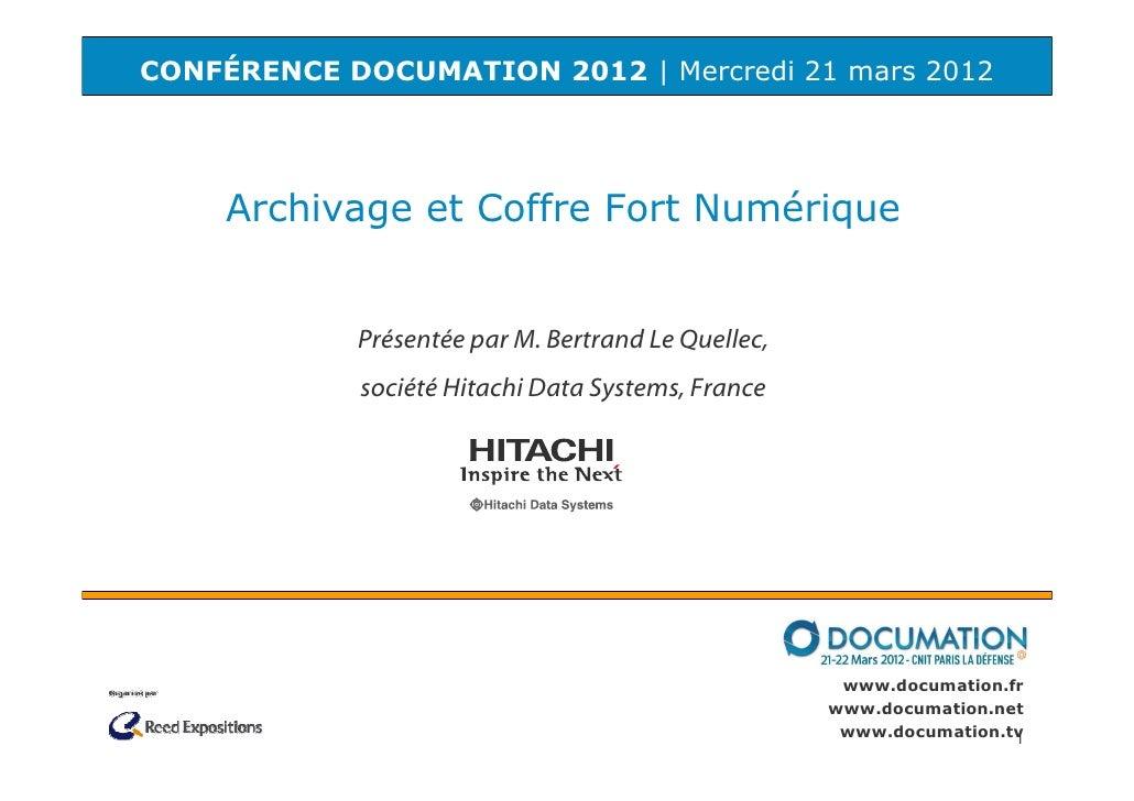 CONFÉRENCE DOCUMATION 2012 | Mercredi 21 mars 2012     Archivage et Coffre Fort Numérique            Présentée par M. Bert...
