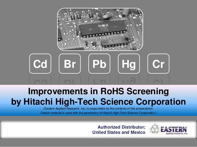 Improvements in RoHS Screening by Hitachi High-Tech Science Corporation (Eastern Applied Research, Inc. is responsible for...