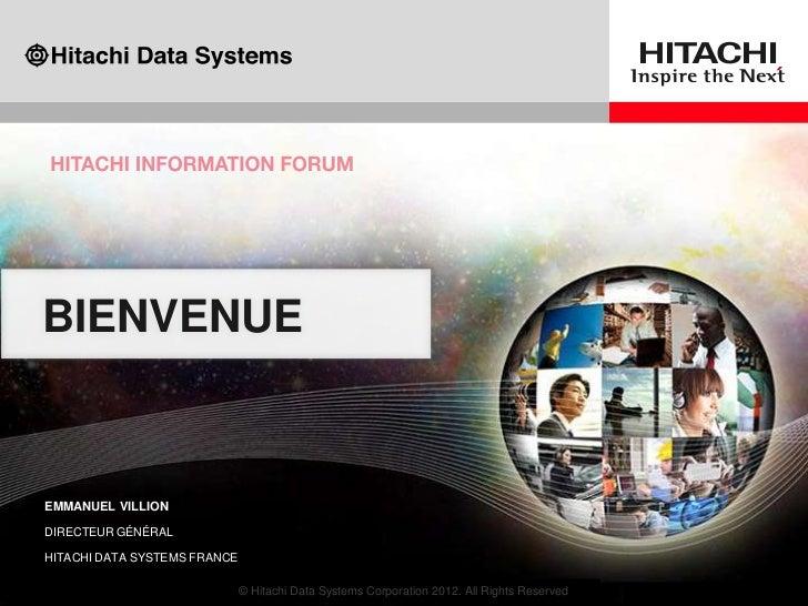 BIENVENUE    EMMANUEL VILLION    DIRECTEUR GÉNÉRAL    HITACHI DATA SYSTEMS FRANCE1                                 © Hitac...