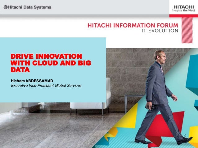 DRIVE INNOVATION WITH CLOUD AND BIG DATA Hicham ABDESSAMAD Executive Vice-President Global Services
