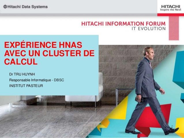 EXPÉRIENCE HNAS AVEC UN CLUSTER DE CALCUL Dr TRU HUYNH Responsable Informatique - DBSC INSTITUT PASTEUR