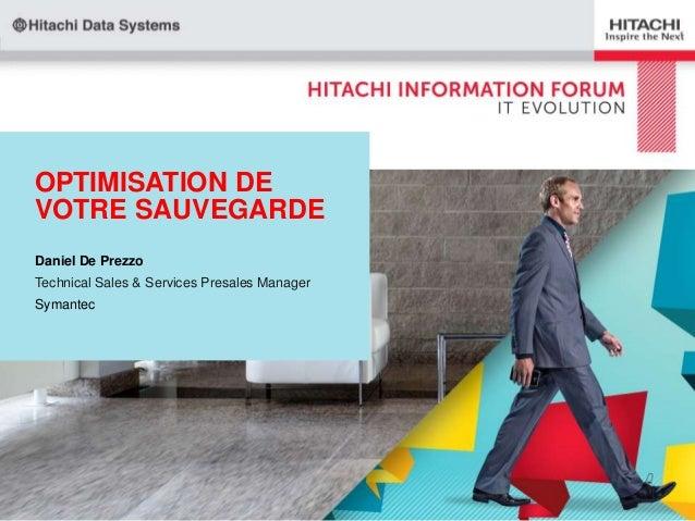 OPTIMISATION DE VOTRE SAUVEGARDE Daniel De Prezzo Technical Sales & Services Presales Manager Symantec