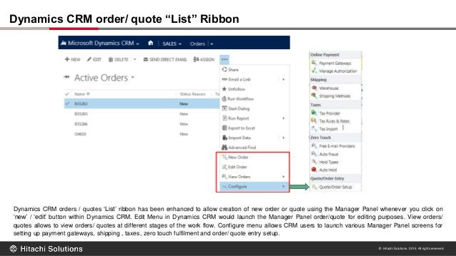 © Hitachi Solutions. 2015. All rights reserved. Dynamics CRM orders / quotes 'List' ribbon has been enhanced to allow crea...