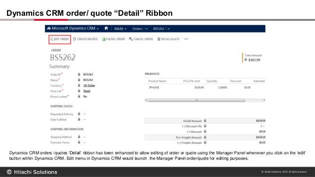 © Hitachi Solutions. 2015. All rights reserved. Dynamics CRM orders /quotes 'Detail' ribbon has been enhanced to allow edi...