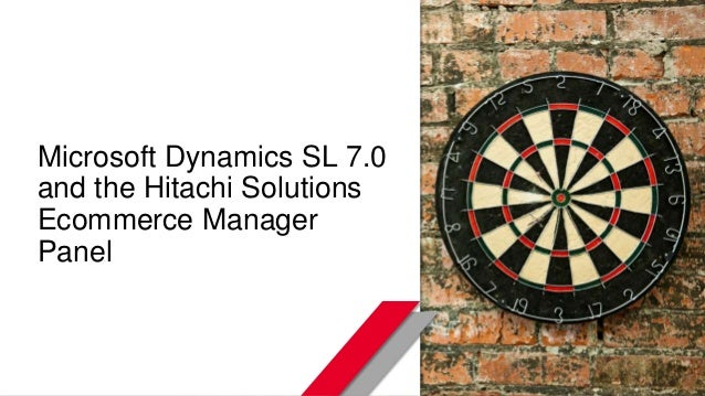 © Hitachi Solutions. 2015. All rights reserved. Microsoft Dynamics SL 7.0 and the Hitachi Solutions Ecommerce Manager Panel