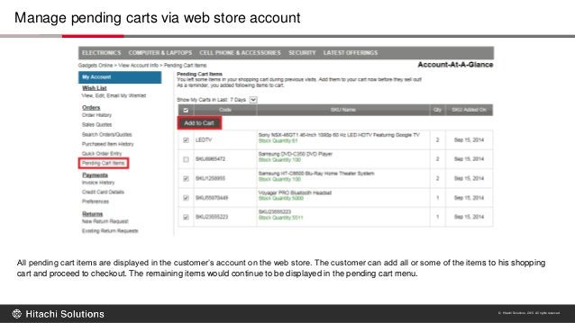 © Hitachi Solutions. 2015. All rights reserved. All pending cart items are displayed in the customer's account on the web ...