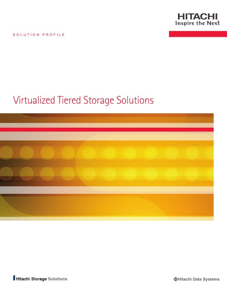 Solution Profile     Virtualized Tiered Storage Solutions                                            Hitachi Data Systems