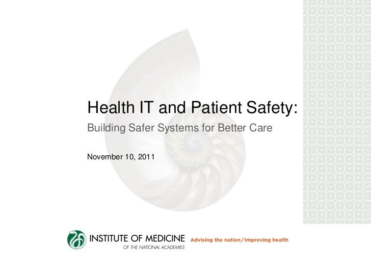 Health IT and Patient Safety:Building Safer Systems for Better CareNovember 10, 2011