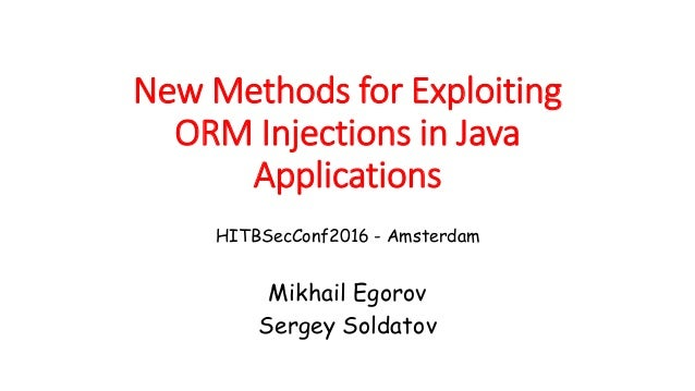 New Methods for Exploiting ORM Injections in Java Applications Mikhail Egorov Sergey Soldatov HITBSecConf2016 - Amsterdam