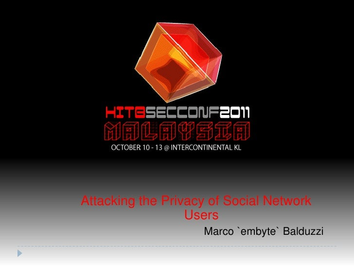 Attacking the Privacy of Social Network Users<br />Marco `embyte` Balduzzi<br />