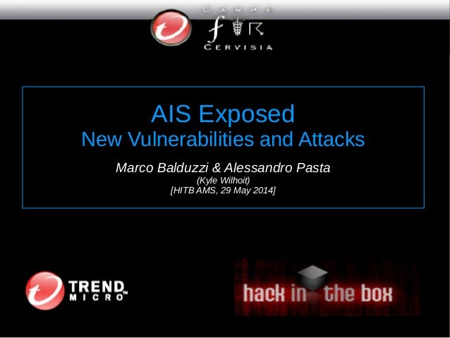 AIS Exposed New Vulnerabilities and Attacks Marco Balduzzi & Alessandro Pasta (Kyle Wilhoit) [HITB AMS, 29 May 2014]
