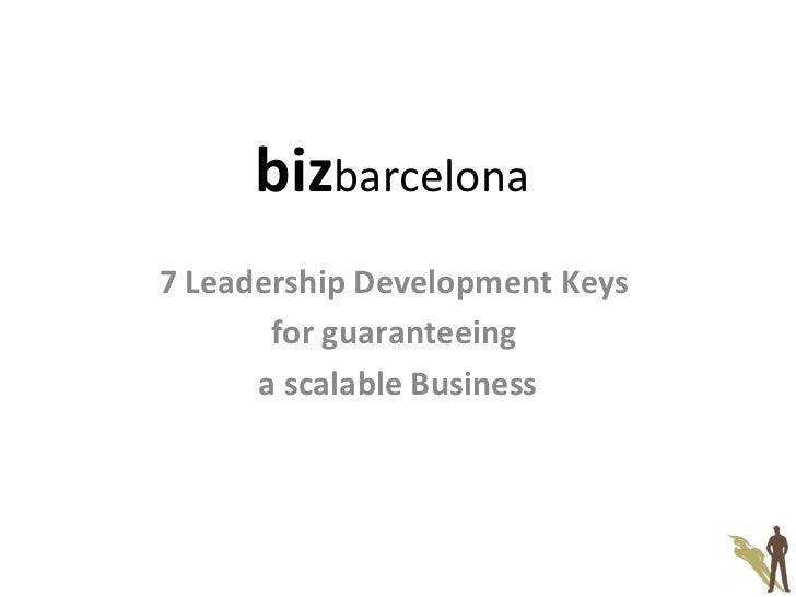 biz barcelona  7 Leadership Development Keys  for guaranteeing  a scalable Business
