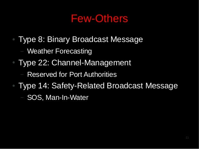 Few-Others ●  Type 8: Binary Broadcast Message –  ●  Type 22: Channel-Management –  ●  Weather Forecasting Reserved for Po...