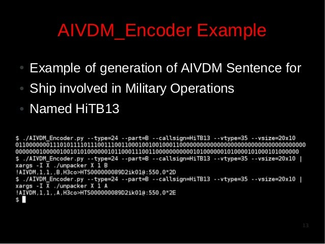 AIVDM_Encoder Example ●  Example of generation of AIVDM Sentence for  ●  Ship involved in Military Operations  ●  Named Hi...