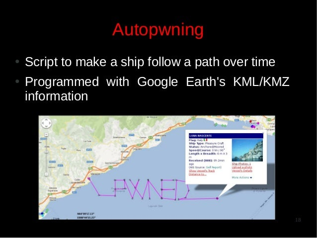 Autopwning ● ●  Script to make a ship follow a path over time Programmed with Google Earth's KML/KMZ information  18