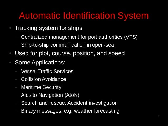 Automatic Identification System ●  Tracking system for ships –  Centralized management for port authorities (VTS)  –  Ship...