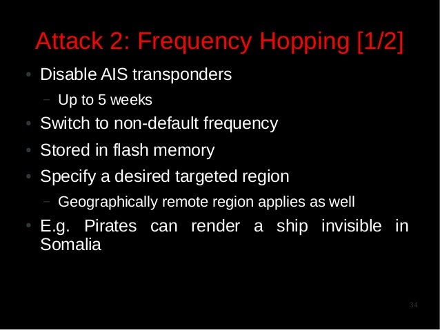 Attack 2: Frequency Hopping [1/2] ●  Disable AIS transponders –  Up to 5 weeks  ●  Switch to non-default frequency  ●  Sto...
