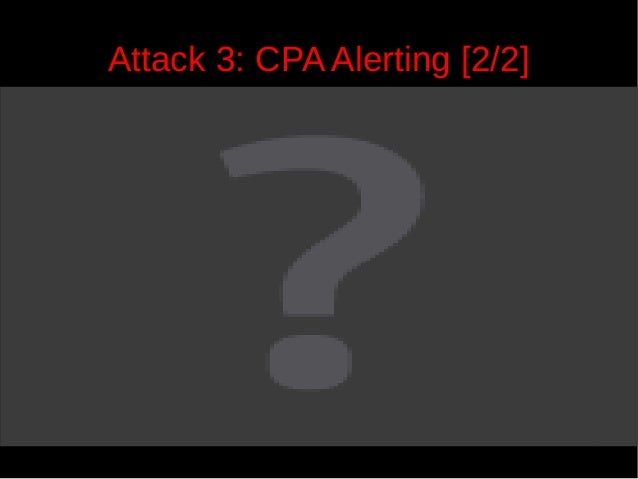 Attack 3: CPA Alerting [2/2]  37