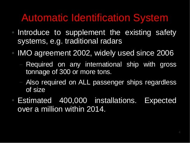Automatic Identification System ●  ●  Introduce to supplement the existing safety systems, e.g. traditional radars IMO agr...