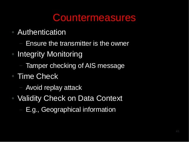 Countermeasures ●  Authentication –  ●  Integrity Monitoring –  ●  Tamper checking of AIS message  Time Check –  ●  Ensure...