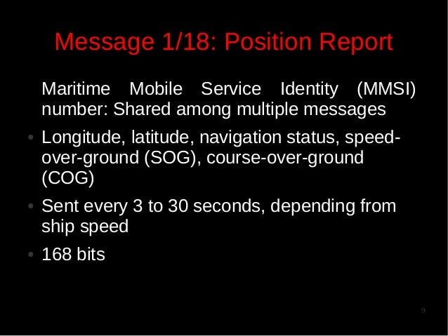 Message 1/18: Position Report Maritime Mobile Service Identity (MMSI) number: Shared among multiple messages ●  ●  ●  Long...