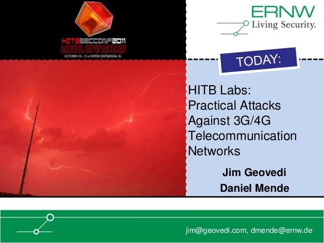 HITB Labs:Practical AttacksAgainst 3G/4GTelecommunicationNetworks        Jim Geovedi        Daniel Mendejim@geovedi.com, d...