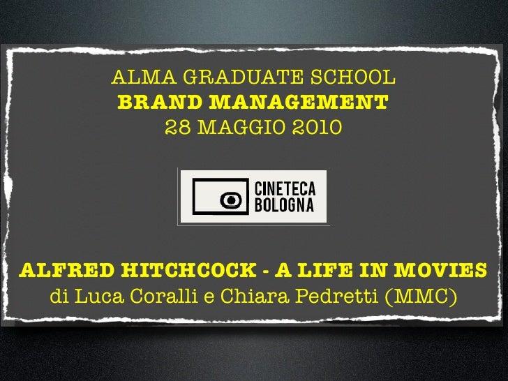 ALMA GRADUATE SCHOOL         BRAND MANAGEMENT            28 MAGGIO 2010     ALFRED HITCHCOCK - A LIFE IN MOVIES   di Luca ...