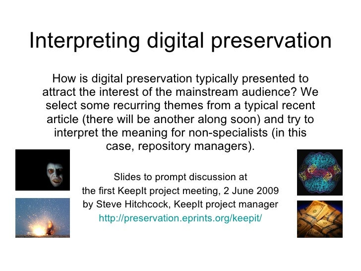 Interpreting digital preservation How is digital preservation typically presented to attract the interest of the mainstrea...