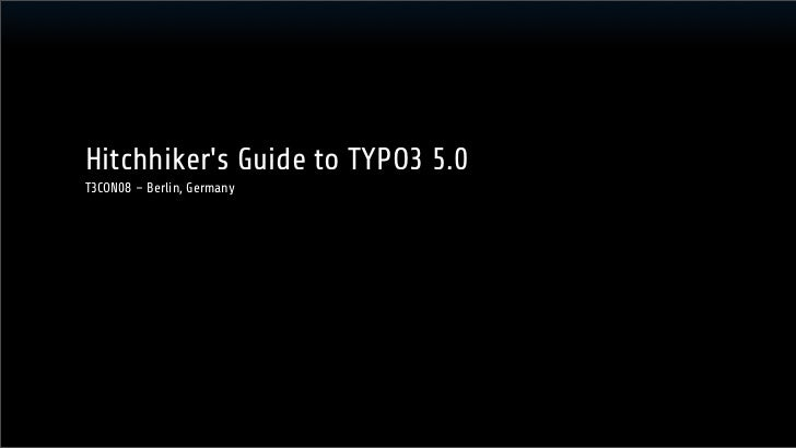Hitchhikers Guide to TYPO3 5.0T3CON08 – Berlin, Germany