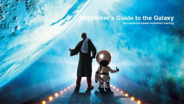 Insert Confidentiality Level in slide footer 1 Hitchhiker's Guide to the Galaxy Neuroscience based motivation training